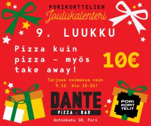 Porikorttelien joulukalenteri, luukku 9: Kaikki pizzat 10 euroa Dante Pizza & Barissa vain tänään 9.12. klo 15-21